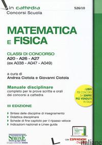 MATEMATICA E FISICA. CLASSI DI CONCORSO A20-A26-A27 (EX A038-A047-A049). MANUALE - CIOTOLA A. (CUR.); CIOTOLA G. (CUR.)