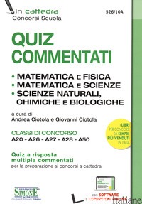 QUIZ COMMENTATI. MATEMATICA E FISICA. MATEMATICA E SCIENZE. SCIENZE NATURALI, CH - CIOTOLA A. (CUR.); CIOTOLA G. (CUR.)