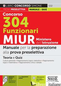 CONCORSO 304 FUNZIONARI MIUR MINISTERO DELL'ISTRUZIONE. MANUALE PER LA PREPARAZI - AA.VV.