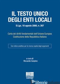 TESTO UNICO DEGLI ENTI LOCALI (IL) - CARPINO RICCARDO