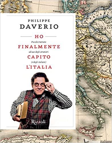HO FINALMENTE CAPITO L'ITALIA. PICCOLO TRATTATO AD USO DEGLI STRANIERI (E DEGLI  - DAVERIO PHILIPPE