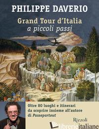 GRAND TOUR D'ITALIA A PICCOLI PASSI - DAVERIO PHILIPPE