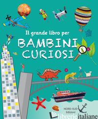 IL GRANDE LIBRO PER BAMBINI CURIOSI - AA.VV.