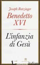 INFANZIA DI GESU' (L') - BENEDETTO XVI (JOSEPH RATZINGER); STAMPA I. (CUR.)