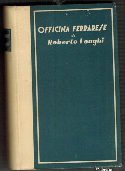 OFFICINA FERRARESE CON 217 ILLUSTRAZIONI - 1a edizione 1934 copia num. 1338 -LONGHI ROBERTO