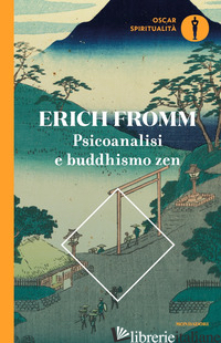 PSICOANALISI E BUDDHISMO ZEN - FROMM ERICH
