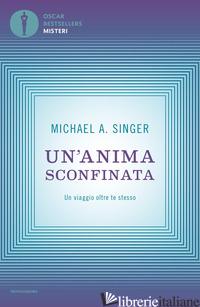 ANIMA SCONFINATA. UN VIAGGIO OLTRE TE STESSO (UN') - SINGER MICHAEL A.