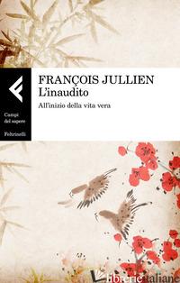 INAUDITO. ALL'INIZIO DELLA VITA VERA (L') - JULLIEN FRANCOIS