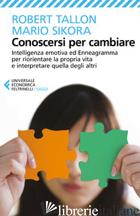 CONOSCERSI PER CAMBIARE. INTELLIGENZA EMOTIVA ED ENNEAGRAMMA PER RIORIENTARE LA  - TALLON ROBERT; SIKORA MARIO; GARIBALDI C. (CUR.)