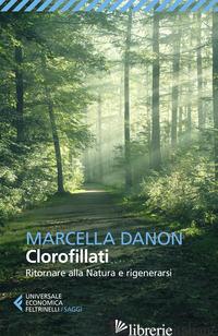 CLOROFILLATI RITORNARE ALLA NATURA E RIGENERARSI - DANON MARCELLA