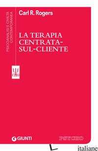 TERAPIA CENTRATA-SUL-CLIENTE (LA) - ROGERS CARL R.; PALMONARI A. (CUR.); ROMBAUTS J. (CUR.)