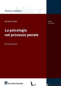 PSICOLOGIA NEL PROCESSO PENALE (LA) - FORZA ANTONIO
