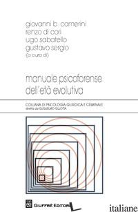 MANUALE PSICOFORENSE DELL'ETA' EVOLUTIVA - CAMERINI G. B. (CUR.); DI CORI R. (CUR.); SABATELLO U. (CUR.); SERGIO G. (CUR.)