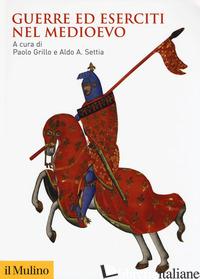GUERRE ED ESERCITI NEL MEDIOEVO - GRILLO P. (CUR.); SETTIA A. A. (CUR.)
