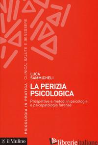 PERIZIA PSICOLOGICA. PROSPETTIVE E METODI IN PSICOLOGIA E PSICOPATOLOGIA FORENSE - SAMMICHELI LUCA