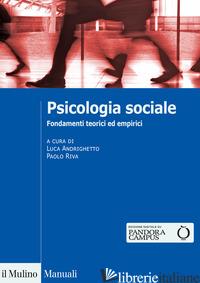 PSICOLOGIA SOCIALE. FONDAMENTI TEORICI ED EMPIRICI - ANDRIGHETTO (CUR.); RIVA G. (CUR.)