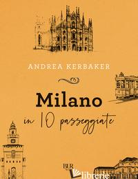 MILANO IN 10 PASSEGGIATE - KERBAKER ANDREA
