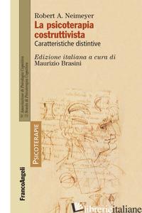 PSICOTERAPIA COSTRUTTIVISTA. CARATTERISTICHE DISTINTIVE (LA) - NEIMEYER ROBERT A.; BRASINI M. (CUR.)