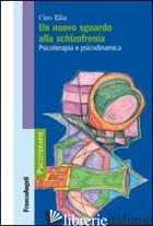NUOVO SGUARDO ALLA SCHIZOFRENIA. PSICOTERAPIA E PSICODINAMICA (UN) - ELIA CIRO