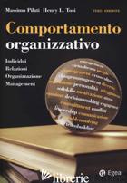 COMPORTAMENTO ORGANIZZATIVO. INDIVIDUI, RELAZIONI, ORGANIZZAZIONE, MANAGEMENT - PILATI MASSIMO; TOSI HENRY L.