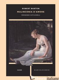 MALINCONIA D'AMORE - BURTON ROBERT; BRILLI A. (CUR.)