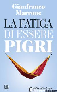 FATICA DI ESSERE PIGRI (LA) - MARRONE GIANFRANCO
