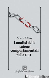 ANALISI DELLE CATENE COMPORTAMENTALI NELLA DBT® (L') - RIVZI SHIREEN L.