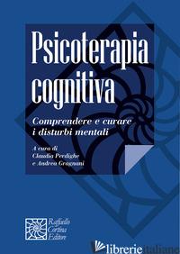 PSICOTERAPIA COGNITIVA. COMPRENDERE E CURARE I DISTURBI MENTALI - PERDIGHE C. (CUR.); GRAGNANI A. (CUR.)
