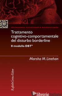 TRATTAMENTO COGNITIVO-COMPORTAMENTALE DEL DISTURBO BORDERLINE IL MODELLO DBT - LINEHAN MARSHA M.; BARONE L. (CUR.)