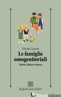 FAMIGLIE OMOGENITORIALI. TEORIE, CLINICA E RICERCA (LE) - CARONE NICOLA