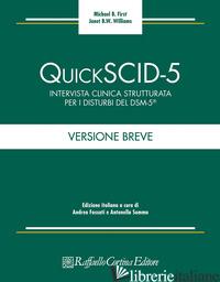 QUICK SCID-5. INTERVISTA CLINICA STRUTTURATA PER I DISTURBI DEL DSM-5. VERSIONE  - FIRST MICHAEL B.; WILLIAMS JANET B.W.; FOSSATI A. (CUR.); SOMMA A. (CUR.)