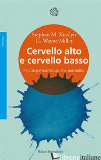 CERVELLO ALTO E CERVELLO BASSO. PERCHE' PENSIAMO CIO' CHE PENSIAMO - KOSSLYN STEPHEN M.; MILLER G. WAYNE