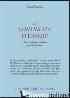 CONTINUITA' D'ESSERE. UNA PSICOLOGIA POSITIVA PER L'OCCIDENTE (LA) - EPSTEIN MARK