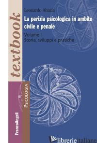 PERIZIA PSICOLOGICA IN AMBITO CIVILE E PENALE (LA). VOL. 1: STORIA, SVILUPPI E P - ABAZIA LEONARDO