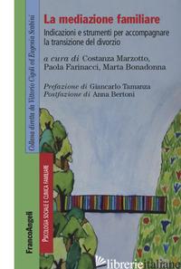 MEDIAZIONE FAMILIARE. INDICAZIONI E STRUMENTI PER ACCOMPAGNARE LA TRANSIZIONE DE - BONADONNA M. (CUR.); FARINACCI P. (CUR.); MARZOTTO C. (CUR.)