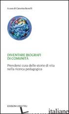 DIVENTARE BIOGRAFI DI COMUNITA'. PRENDERSI CURA DELLE STORIE DI VITA NELLA RICER - BENELLI C. (CUR.)