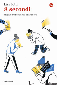8 SECONDI. VIAGGIO NELL'ERA DELLA DISTRAZIONE - IOTTI LISA