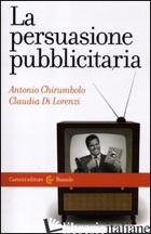 PERSUASIONE PUBBLICITARIA (LA) - CHIRUMBOLO ANTONIO; DI LORENZI CLAUDIA