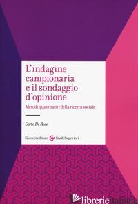 INDAGINE CAMPIONARIA E IL SONDAGGIO D'OPINIONE. METODI QUANTITATIVI DELLA RICERC - DE ROSE CARLO