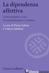 DIPENDENZA AFFETTIVA. TESTIMONIANZE E CASI DI MANIPOLAZIONE E VIOLENZA (LA) - CABRAS E. (CUR.); SALADINO V. (CUR.)
