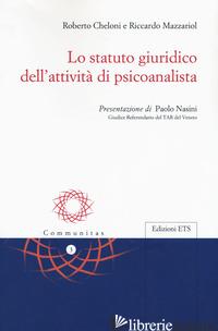 STATUTO GIURIDICO DELL'ATTIVITA' DI PSICOANALISTA (LO) - CHELONI ROBERTO; MAZZARIOL RICCARDO