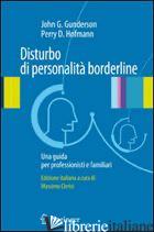 DISTURBO DI PERSONALITA' BORDERLINE. UNA GUIDA PER PROFESSIONISTI E FAMILIARI - GUNDERSON JOHN G.; HOFFMAN PERRY D.; CLERICI M. (CUR.)