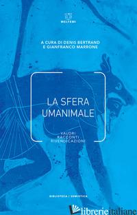 SFERA UMANIMALE. VALORI, RACCONTI, RIVENDICAZIONI (LA) - BERTRAND D. (CUR.); MARRONE G. (CUR.)