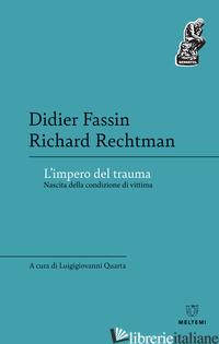 IMPERO DEL TRAUMA. NASCITA DELLA CONDIZIONE DI VITTIMA (L') - FASSIN DIDIER; RECHTMAN RICHARD; QUARTA L. (CUR.)