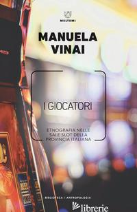 GIOCATORI. ETNOGRAFIA NELLE SALE SLOT DELLA PROVINCIA ITALIANA (I) - VINAI MANUELA