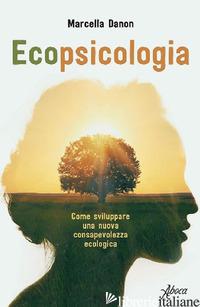 ECOPSICOLOGIA. COME SVILUPPARE UNA NUOVA CONSAPEVOLEZZA ECOLOGICA - DANON MARCELLA