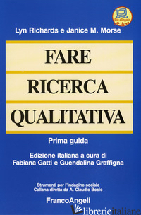FARE RICERCA QUALITATIVA. PRIMA GUIDA - RICHARDS LYN; MORSE JANICE M.