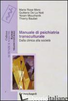 MANUALE DI PSICHIATRIA TRANSCULTURALE. DALLA CLINICA ALLA SOCIETA' - MORO MARIE ROSE; DE LA NOE QUITTERIE; MOUCHENIK YORAM; BAUBET THIERRY