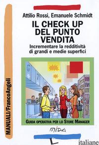CHECK UP DEL PUNTO VENDITA. INCREMENTARE LA REDDITIVITA' DI GRANDI E MEDIE SUPER - ROSSI ATTILIO; SCHMIDT EMANUELE