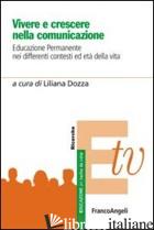 VIVERE E CRESCERE NELLA COMUNICAZIONE. EDUCAZIONE PERMANENTE NEI DIFFERENTI CONT - DOZZA L. (CUR.)